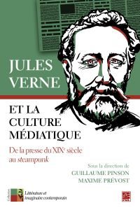 Jules Verne et la culture médiatique. De la presse du XIXe siècle au steampunk