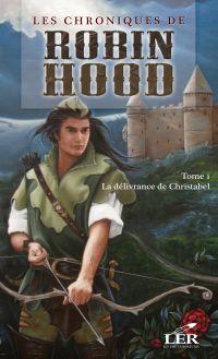 Les chroniques de Robin Hood 1 : La délivrance de Christabel