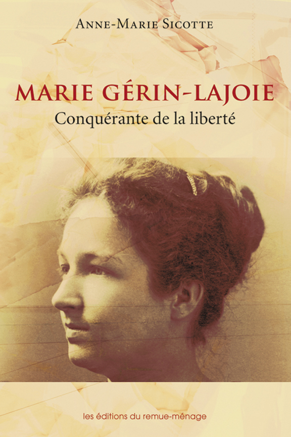 Marie Gérin-Lajoie. Conquérante de la liberté