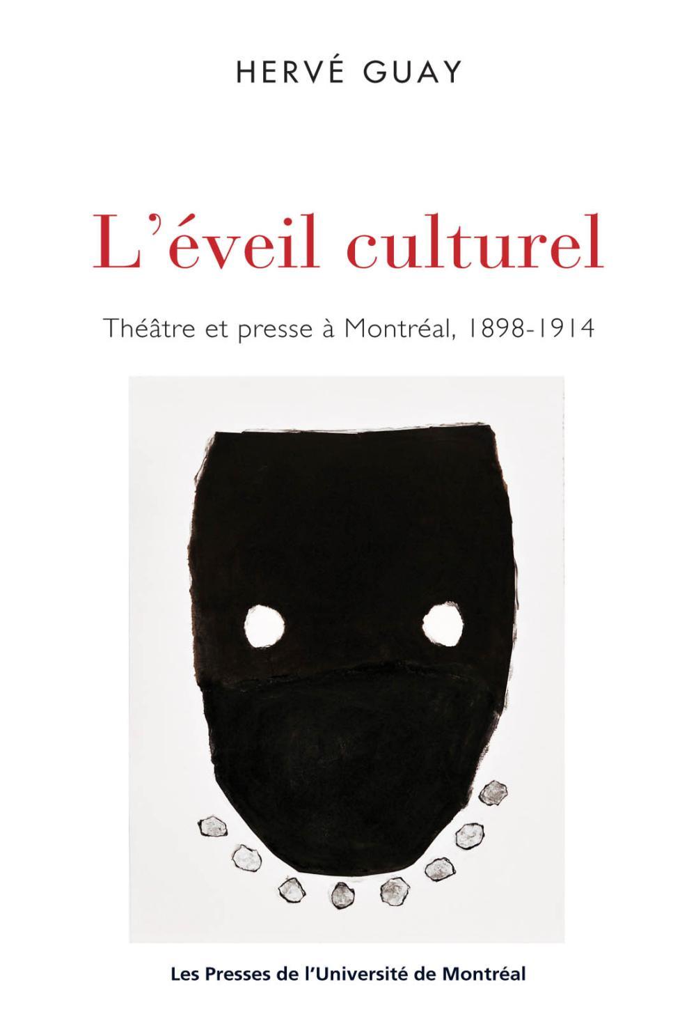 L'éveil culturel. Théâtre et presse à Montréal, 1898-1914