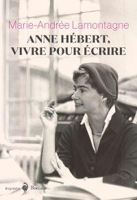 Anne Hébert, vivre pour écrire
