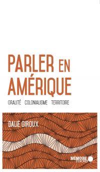 Parler en Amérique. Oralité, colonialisme, territoire