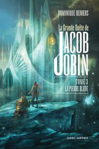 La Grande Quête de Jacob Jobin (Tome 3)