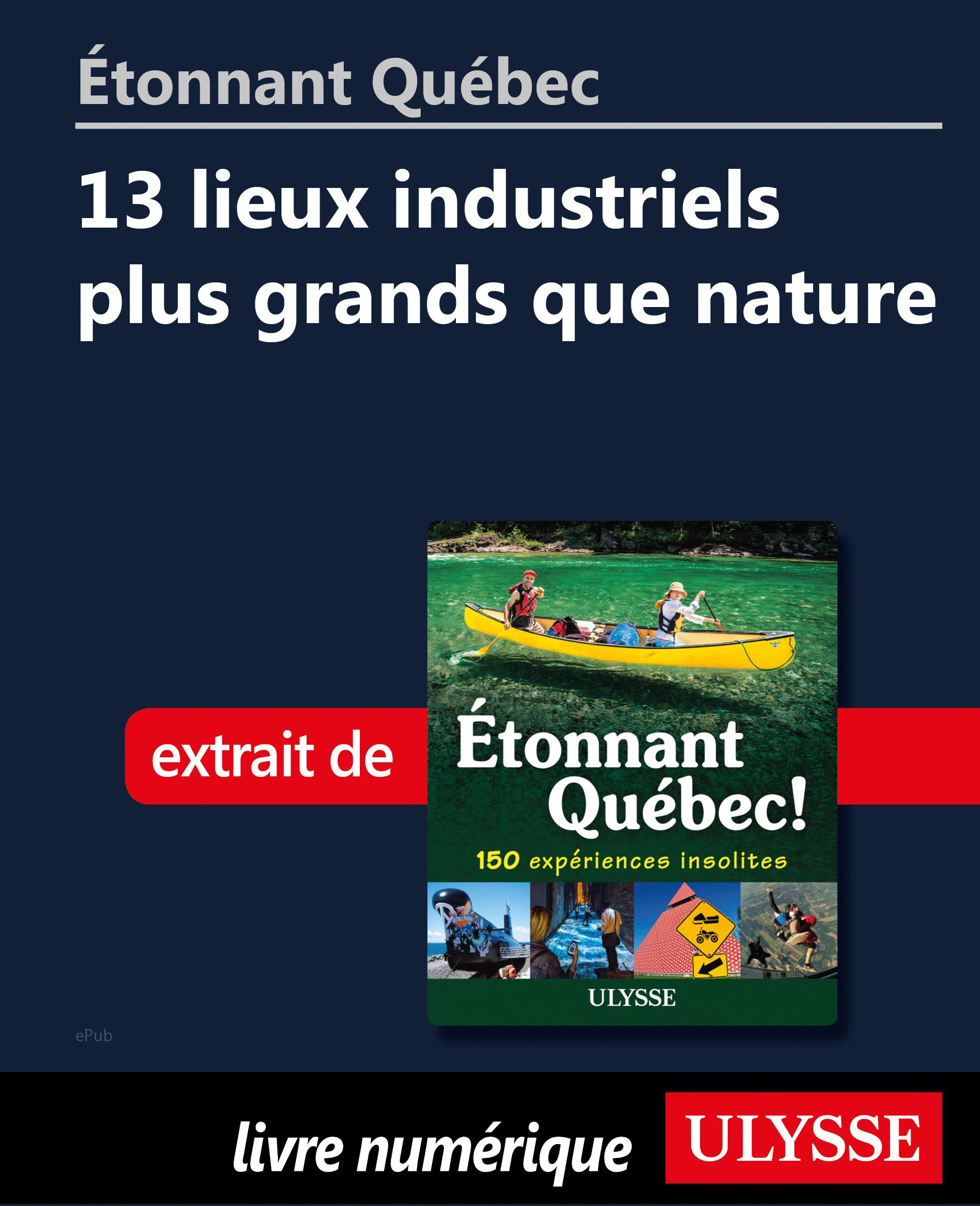 Étonnant Québec: 13 lieux i...