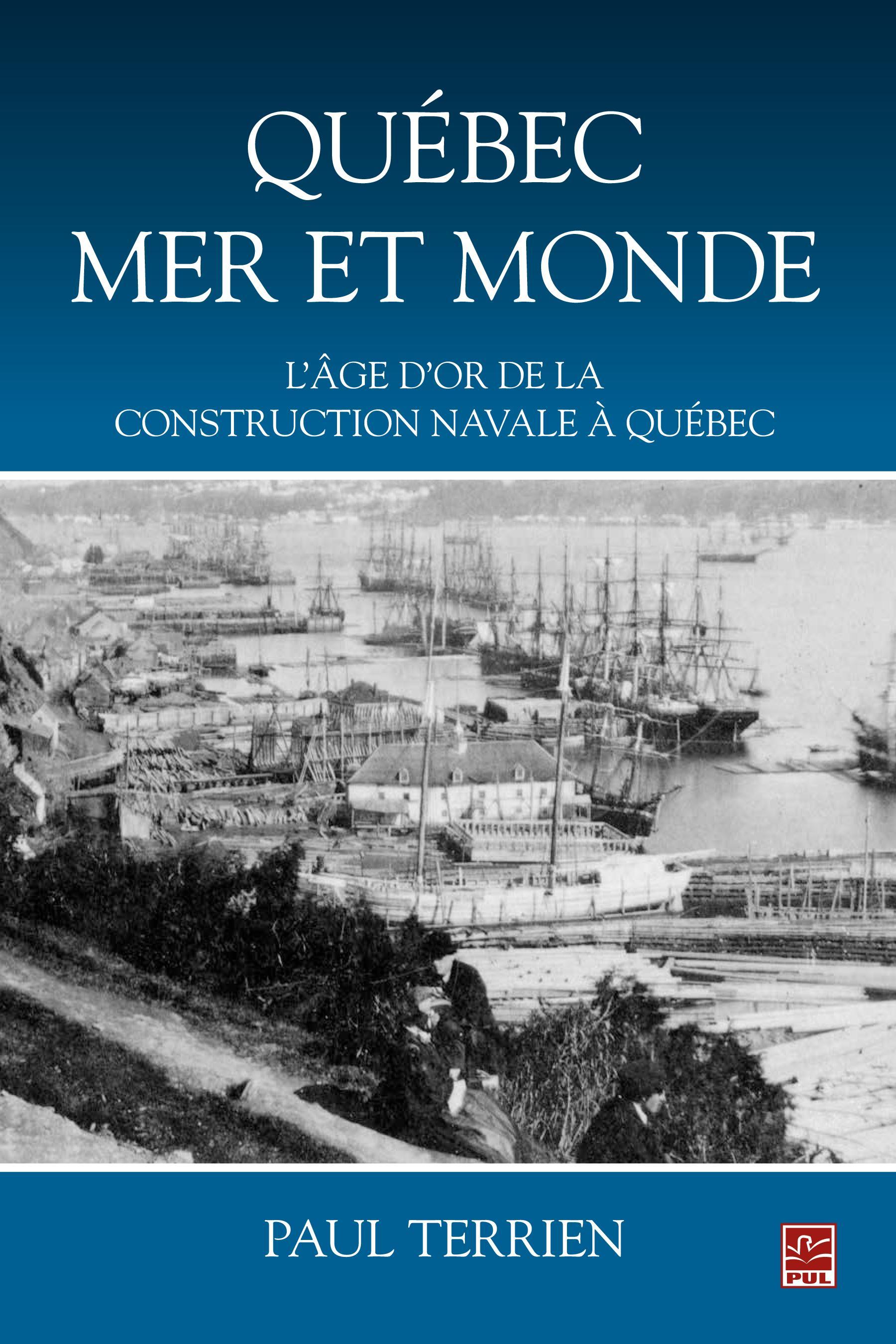 Québec mer et monde : L'âge d'or de la construction navale à Québec