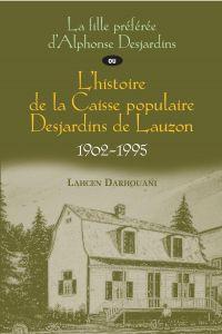 La fille préférée d'Alphonse Desjardins ou L'histoire de la Caisse populaire Desjardins de Lauzon, 1902-1995