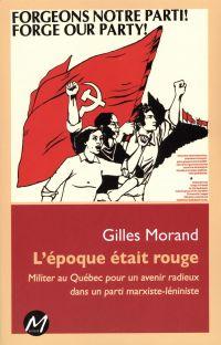 Image de couverture (L'époque était rouge : Militer au Québec pour un avenir radieux dans un parti marxiste-léniniste)