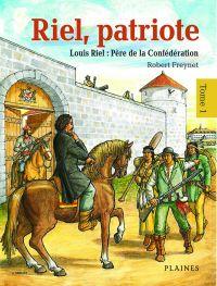 Riel, patriote Père de la Confédération (tome 1)