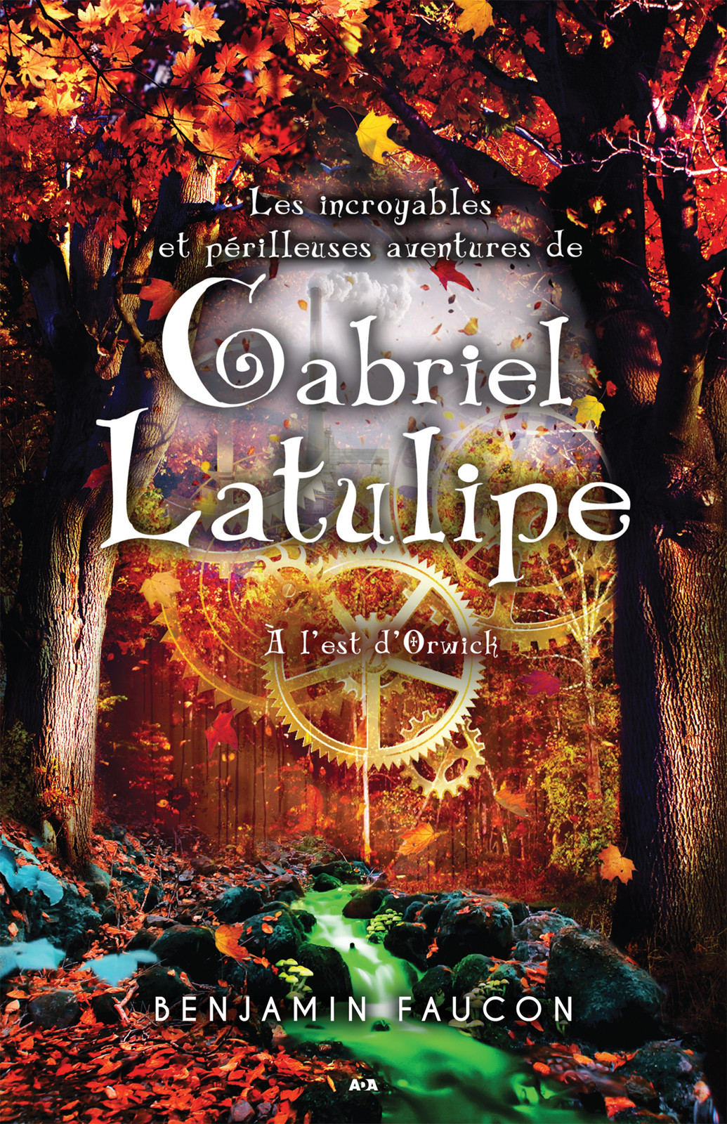 Les incroyables et périlleuses aventures de Gabriel Latulipe