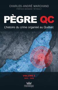 Pègre Qc, volume 2 - L'histoire du crime organisé au Québec