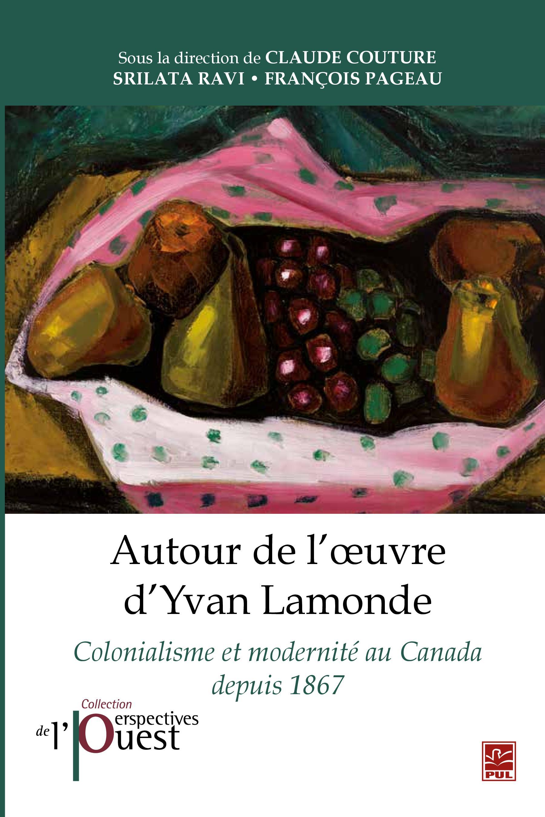Autour de l'œuvre d'Yvan Lamonde. Colonialisme et modernité au Canada depuis 1867