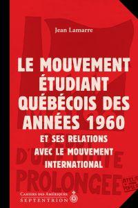 Mouvement étudiant québécois des années 1960 et ses relations avec le mouvement international (Le)