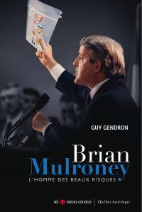 Brian Mulroney - L'homme des beaux risques