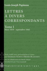 Lettres à divers correspondants, Tome I. Mars 1810 - septembre 1845