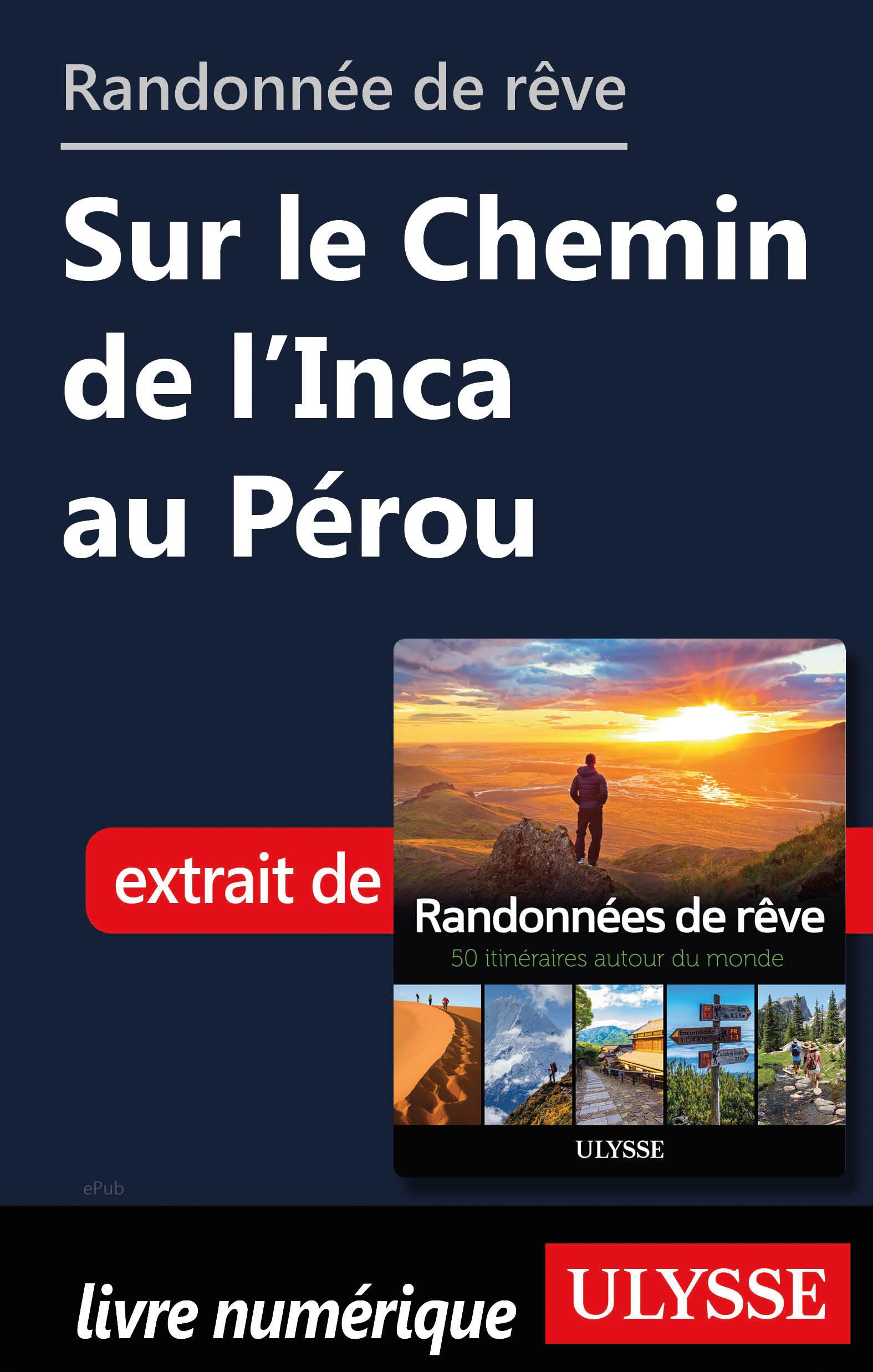 Randonnée de rêve - Sur le Chemin de l'Inca au Pérou
