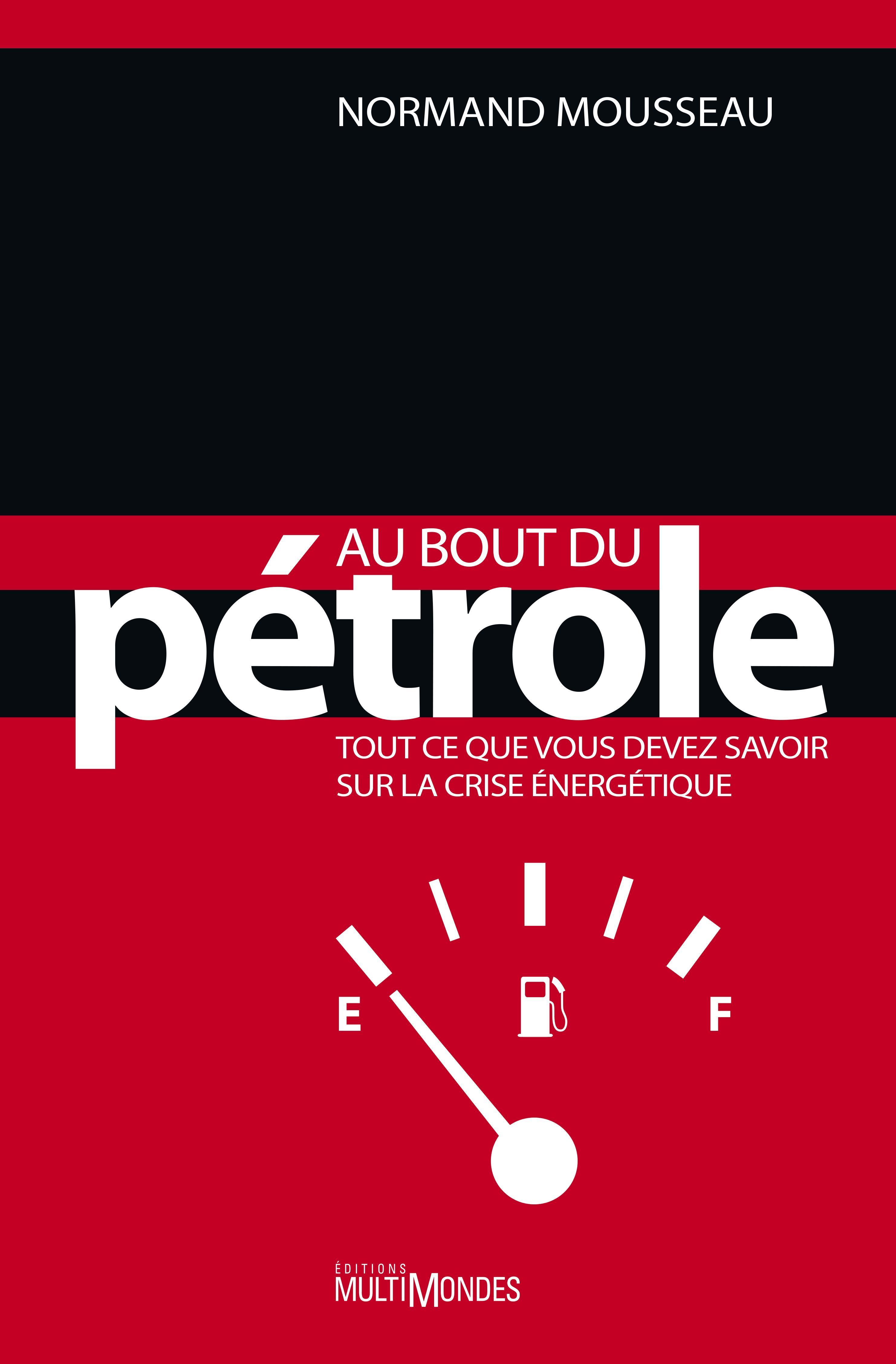 Au bout du pétrole : tout c...