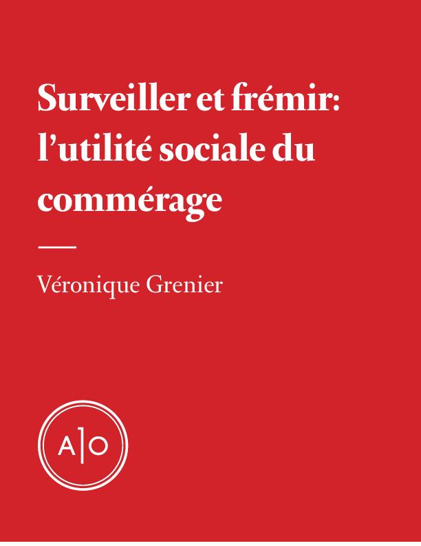 Surveiller et frémir: l'utilité sociale du commérage