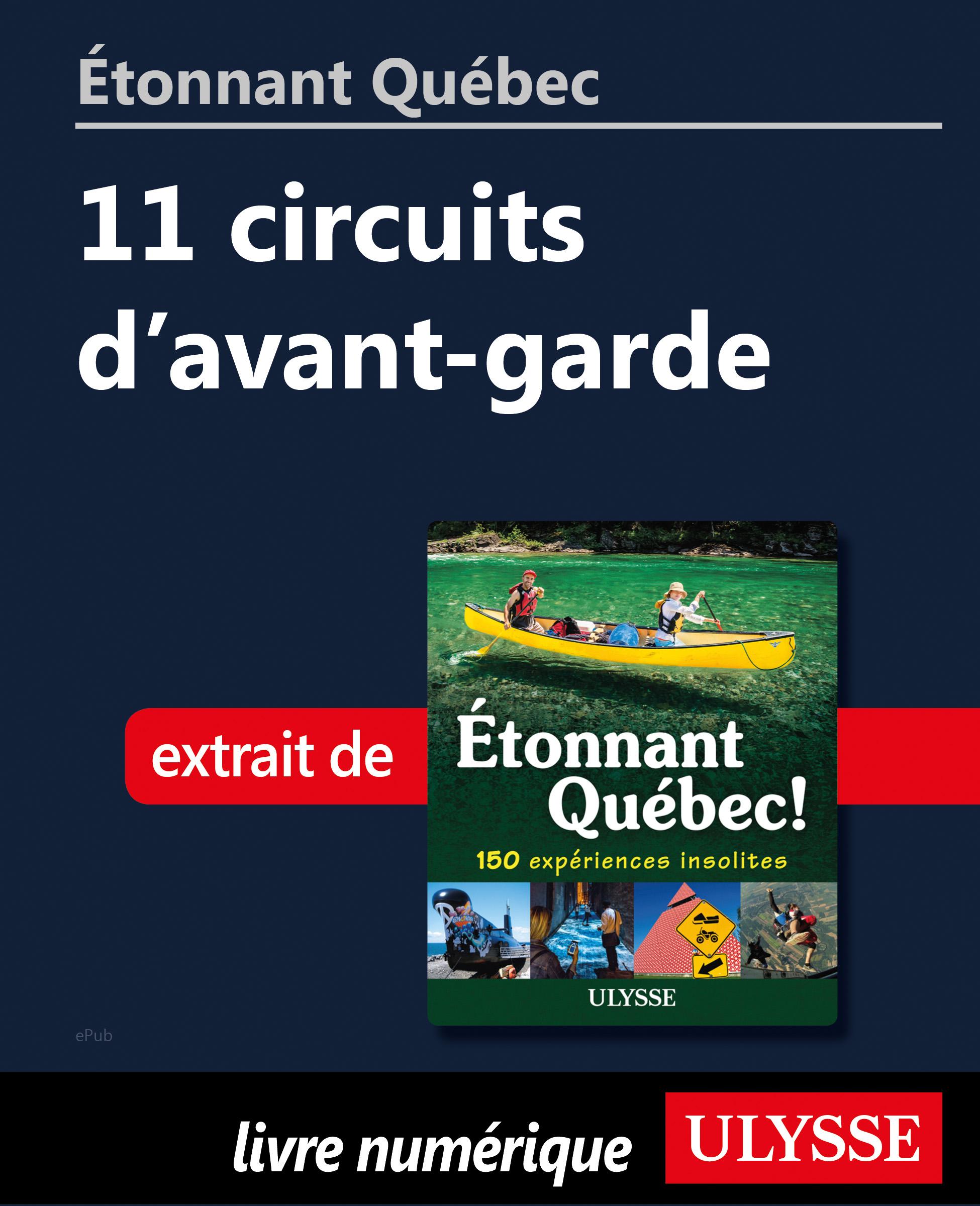 Étonnant Québec: 11 circuits d'avant-garde