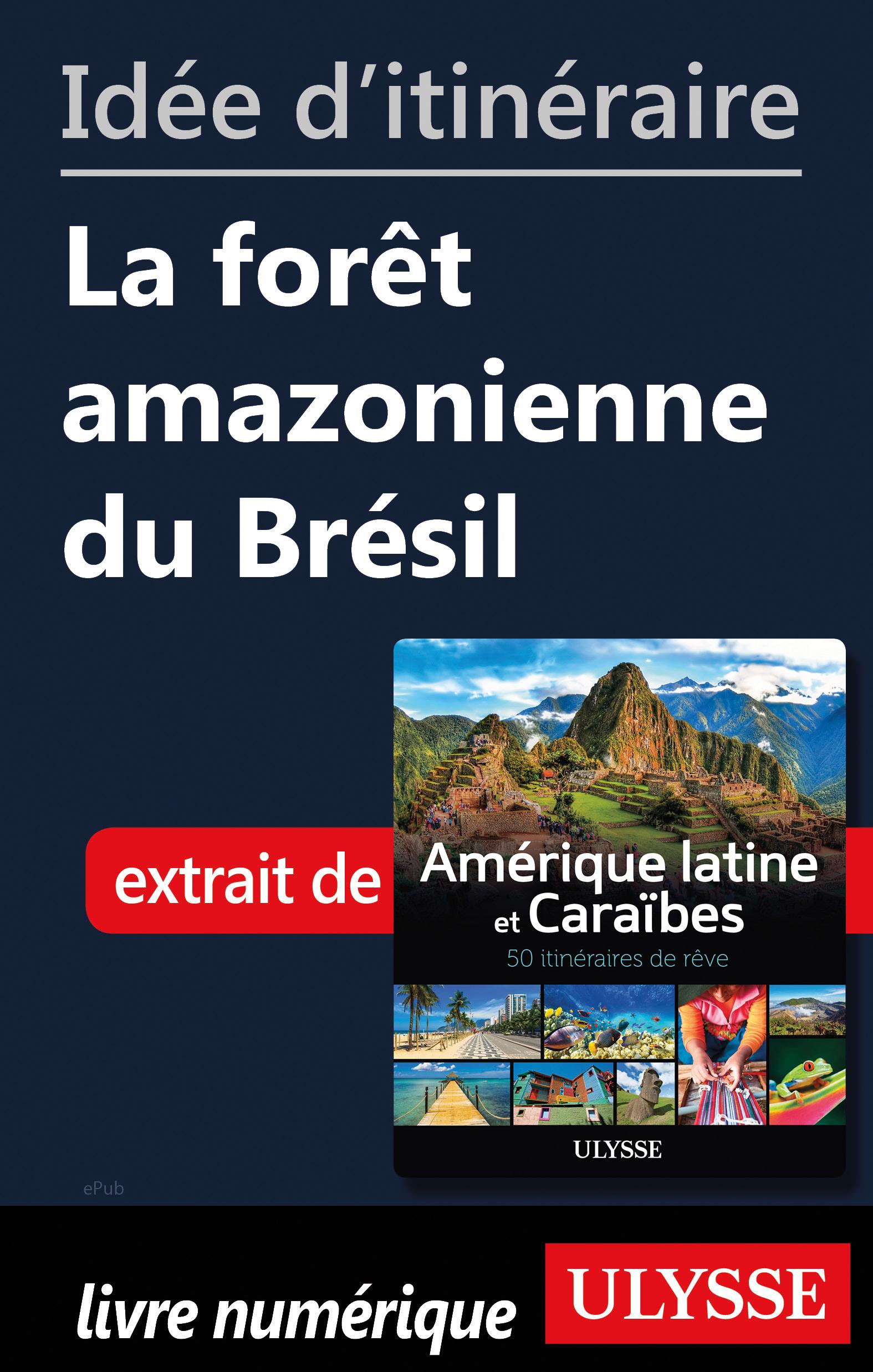 Idée d'itinéraire - La forêt amazonienne du Brésil