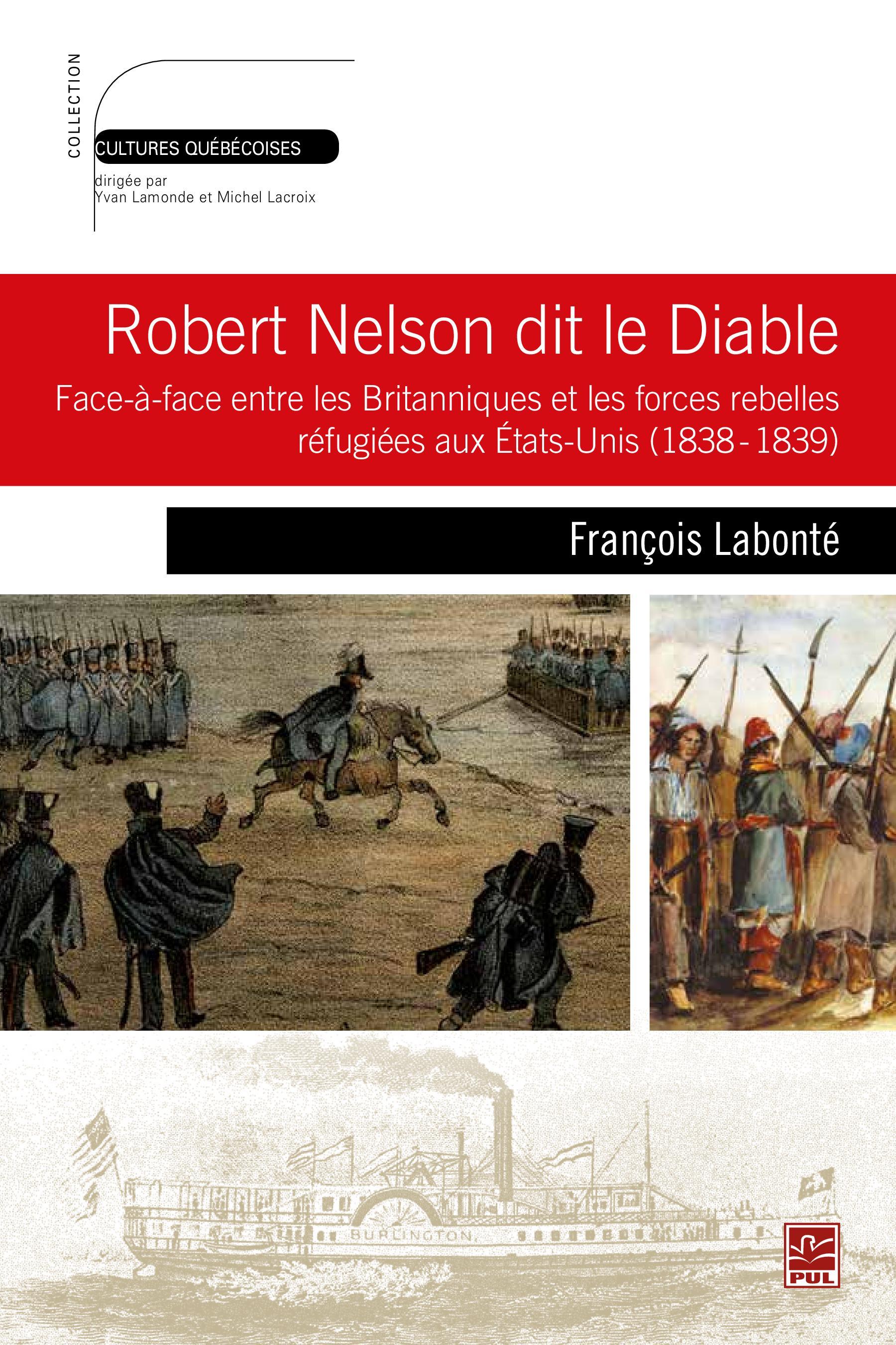 Robert Nelson dit le Diable : Face-à-face entre les Britanniques et les forces rebelles réfugiées...