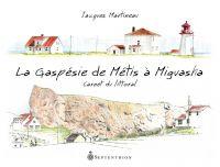 Gaspésie de Métis à Miguasha (La)