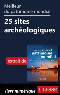 Meilleur du patrimoine mondial - 25 sites archéologiques