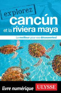 Explorez Cancun et la Rivie...
