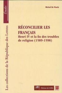 Réconcilier les français : Henri et la fin des troubles...