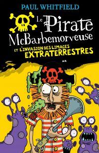 Le pirate McBarbemorveuse et l'invasion des limaces extraterrestres