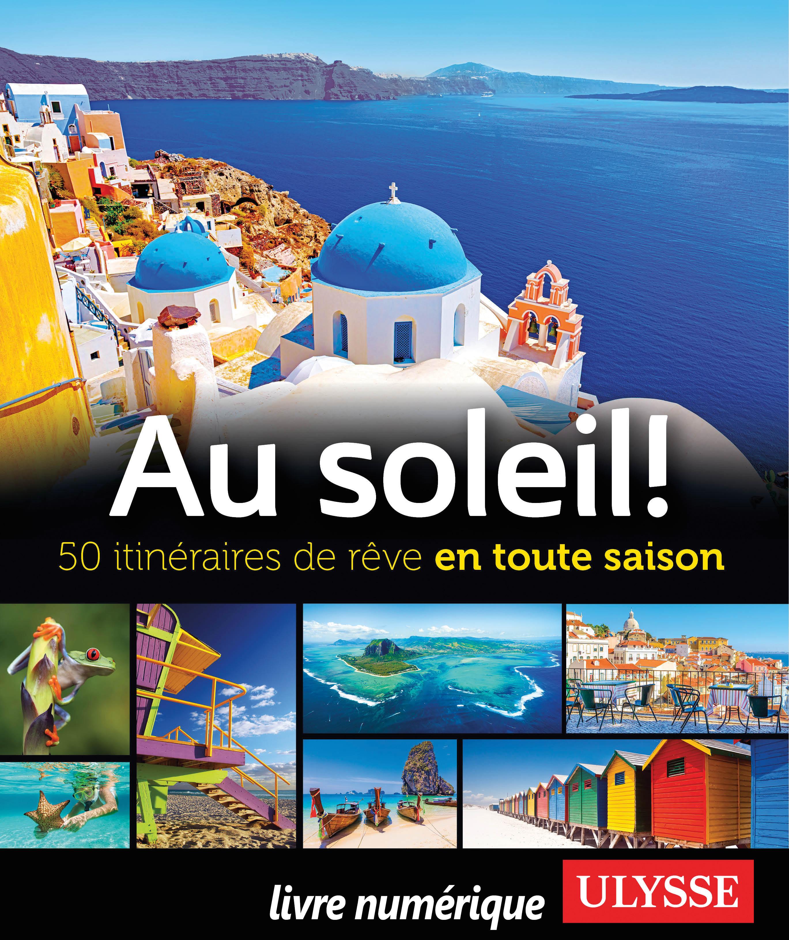 Au soleil! 50 itinéraires de rêve en toute saison