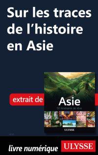 Sur les traces de l'histoire en Asie