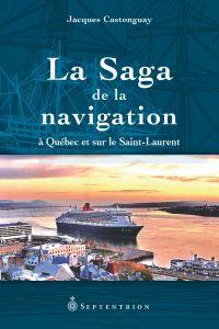 Saga de la navigation à Québec et sur le Saint-Laurent (La)