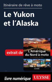 itinéraire de rêve à moto - Le Yukon et l'Alaska
