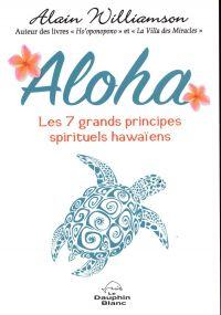 Aloha : Les 7 grands principes spirituels hawaïens