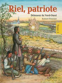 Riel, patriote Défenseur du Nord-Ouest (tome 2)