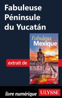 Fabuleuse Péninsule du Yucatán