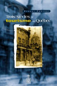 Trois siècles de tourisme au Québec