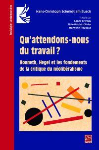 Qu'attendons-nous du travail? Honneth, Hegel et les fondements de la critique du néolibéralisme