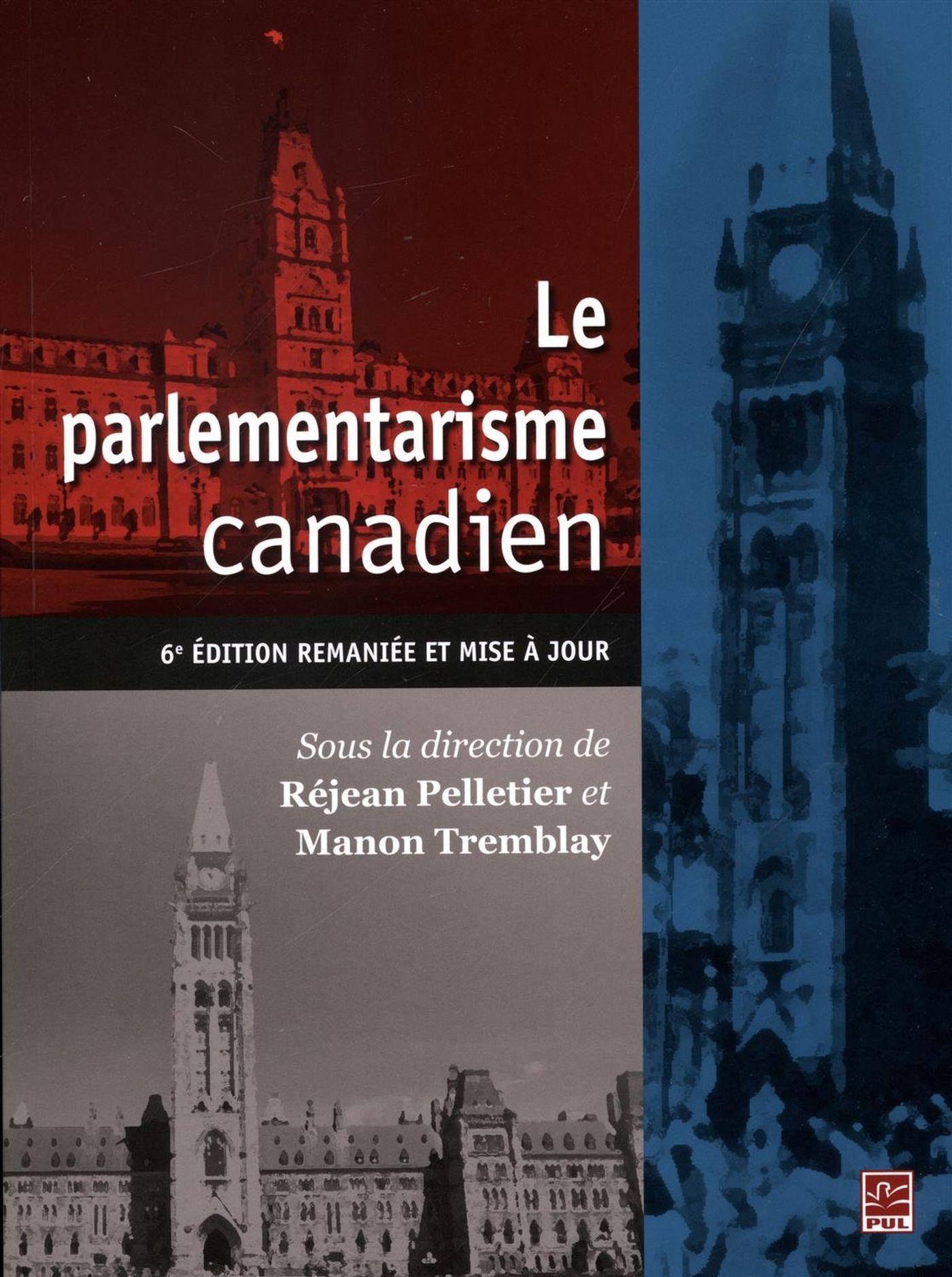 Le parlementarisme canadien : 6e édition remaniées et mise à jour