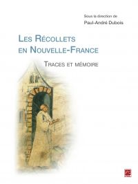 Les Récollets en Nouvelle-France. Traces et mémoire