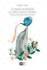 Si j'avais un dauphin je l'...