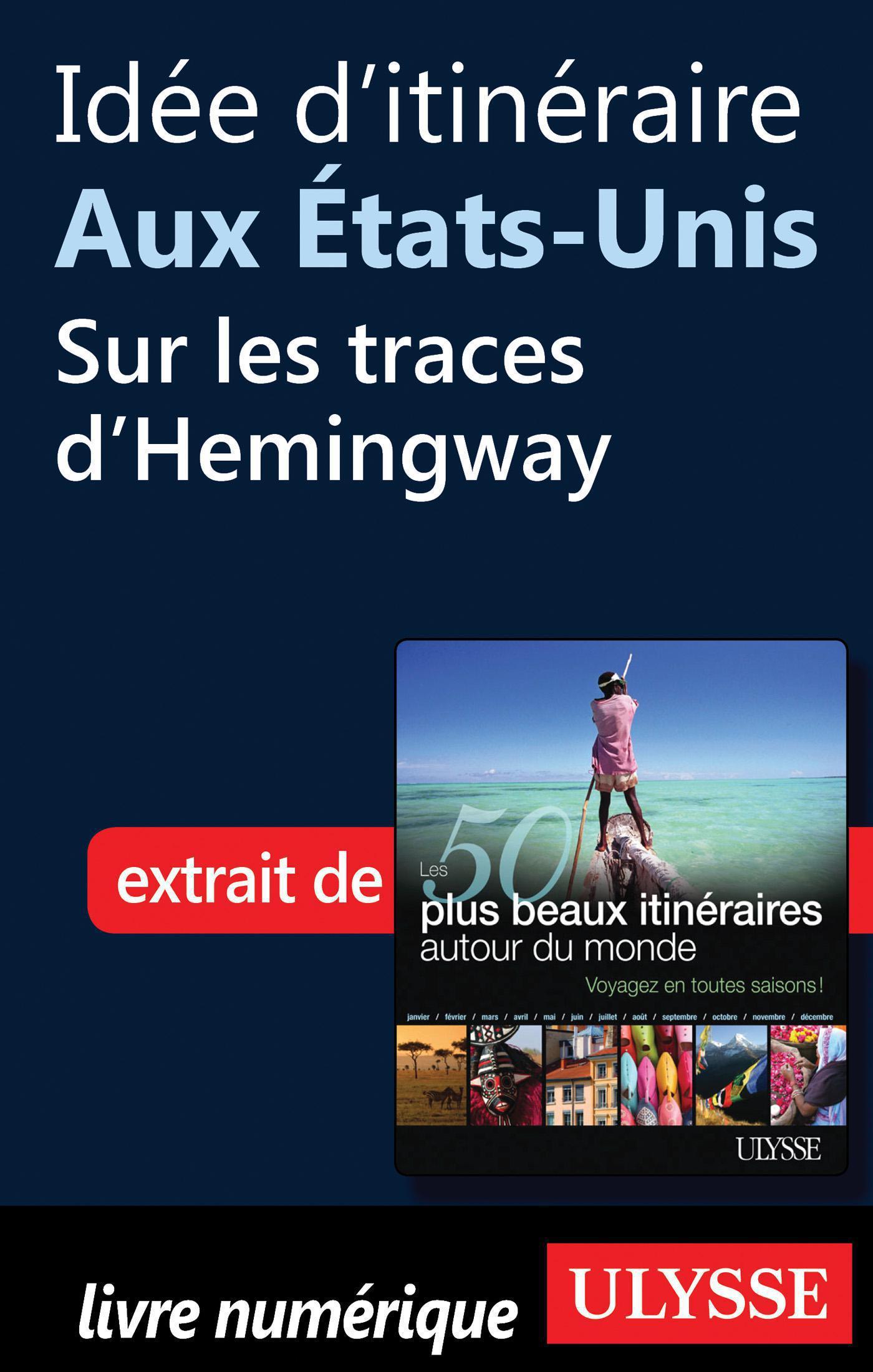 Idée d'itinéraire aux Etats-Unis, sur les traces d'Hemingway