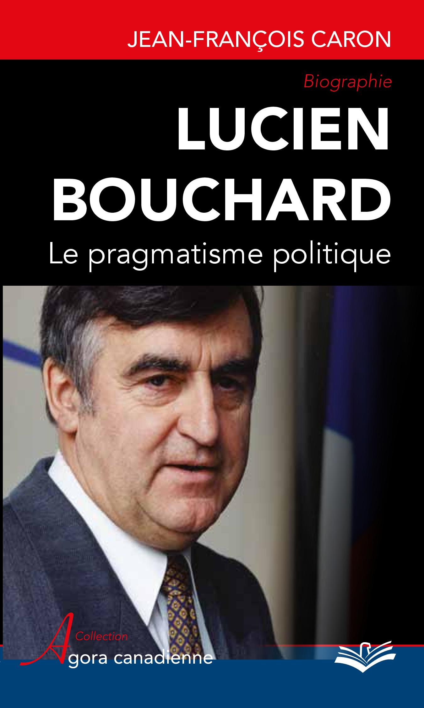 Lucien Bouchard  Le pragmat...