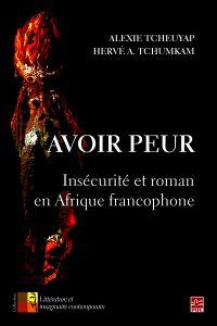 Avoir peur. Insécurité et roman en Afrique francophone