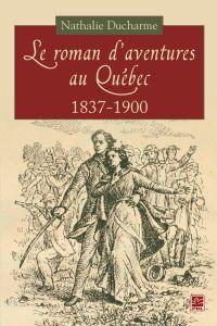 Le roman d'aventures au Québec, 1837-1900