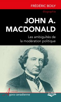 John A. MacDonald : Les ambiguïtés de la modération politique