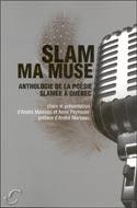 Slam ma muse : Anthologie de la poésie slamée à Québec