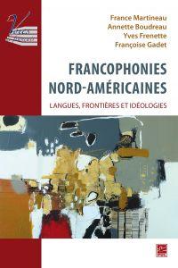 Francophonies nord-américaines : langues, frontières et idéologies.