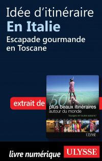 Idée d'itinéraire en Italie - Escapade gourmande en Toscane