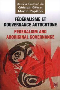 Fédéralisme et gouvernance autochtone/Federalism and Indi...